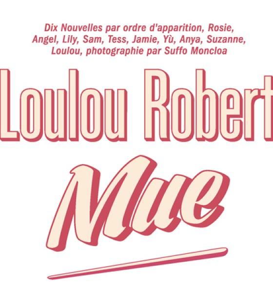 Loulou Robert, Mue